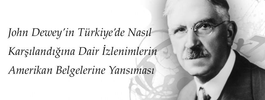 John Dewey'in Türkiye'de Nasıl Karşılandığına Dair İzlenimlerin Amerikan Belgelerine Yansıması