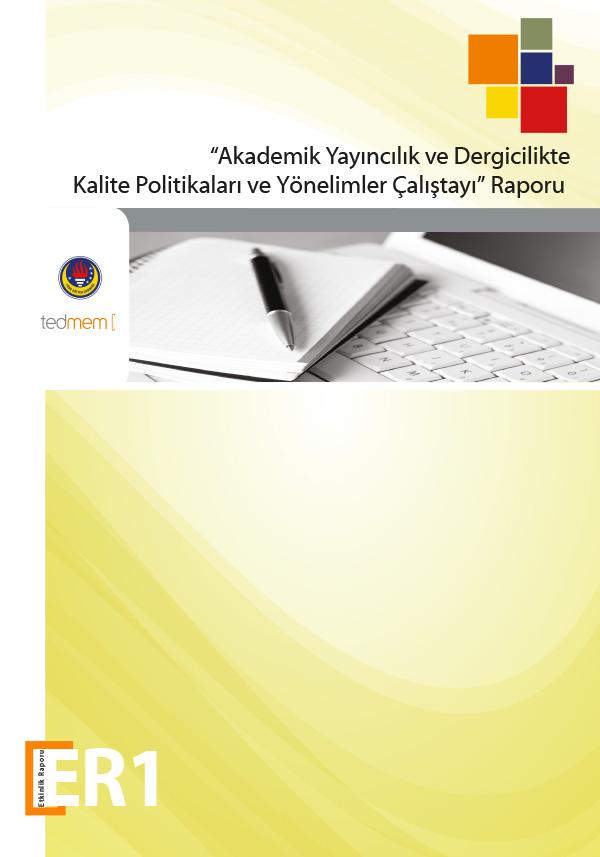 """""""Akademik Yayıncılık ve Dergicilikte Kalite Politikaları ve Yönelimler Çalıştayı"""" Raporu"""