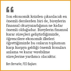 Son ekonomik krizden çıkarılacak en önemli derslerden biri de, bireylerin finansal okuryazarlığının ne kadar önemli olduğudur. Bireylerin finansal karar süreçleri geliştirdiğimizde, öğrencilere ekonomik ilkeleri öğrettiğimizde bu onların toplumun karşı karşıya geldiği önemli konuları anlama ve karar verebilme süreçlerine yardımcı olacaktır.
