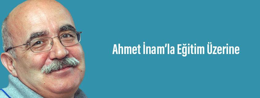 Ahmet İnam'la Eğitim Üzerine