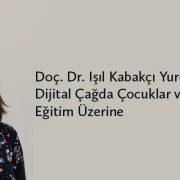 Doç. Dr. Işıl Kabakçı Yurdakul ile Dijital Çağda Çocuklar ve Eğitim Üzerine